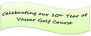 Celebrating our 10th year at Vassar Golf Course